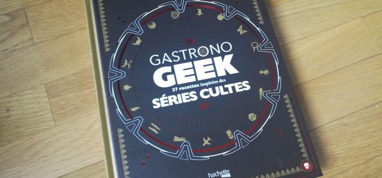 [DÉCOUVERTE] Gastronogeek : Le livre de recettes séries cultes