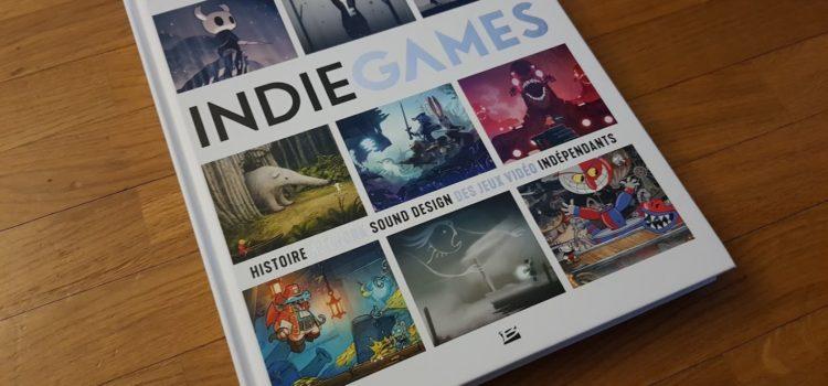 [DÉCOUVERTE] Indie Games : Histoire, artwork, sound design des jeux vidéo indépendants